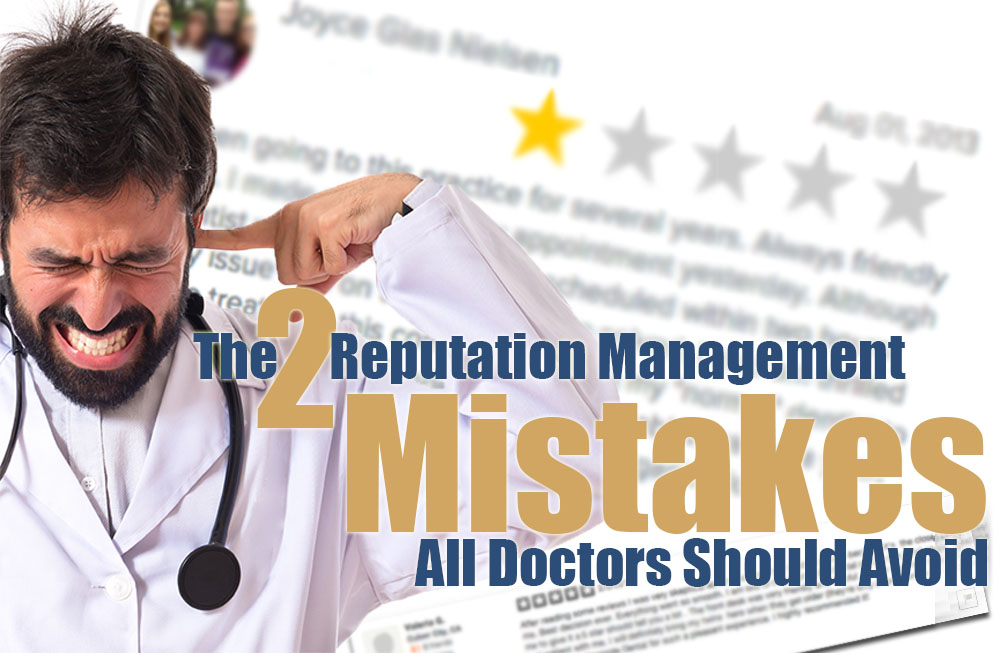 Reputation Management for Doctors: The 2 Mistakes All Doctors Should Avoid
