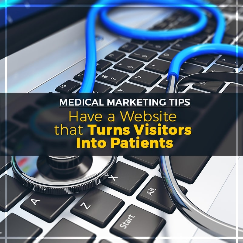 medical marketing tip: have a website that turns visitors into patients