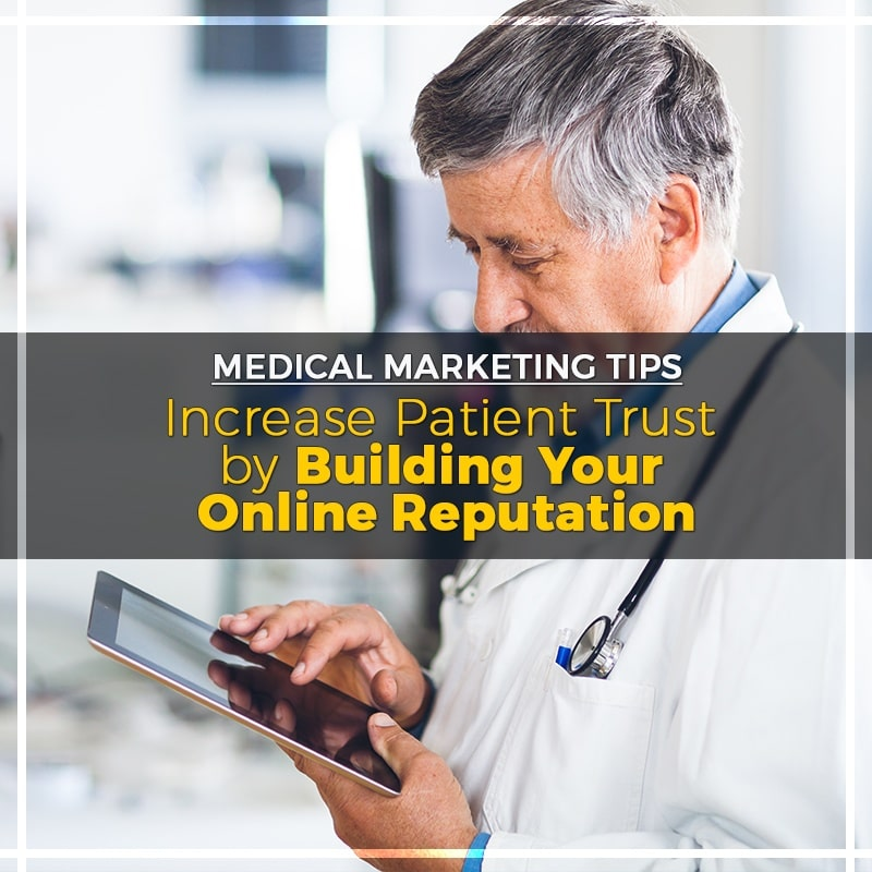 Market My Medical Practice Online Tip: Build Your Online Reputation to Increase Patient Trust