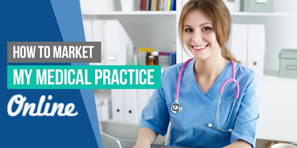 How to Market My Medical Practice Online